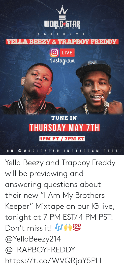 "questions: Yella Beezy and Trapboy Freddy will be previewing and answering questions about their new ""I Am My Brothers Keeper"" Mixtape on our IG live, tonight at 7 PM EST/ 4 PM PST! Don't miss it! 🎶🙌💯 @YellaBeezy214 @TRAPBOYFREDDY https://t.co/WVQRjaY5PH"