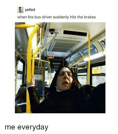 Black Twitter, Driver, and Bus: yelled  when the bus driver suddenly hits the brakes me everyday