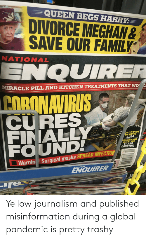 misinformation: Yellow journalism and published misinformation during a global pandemic is pretty trashy