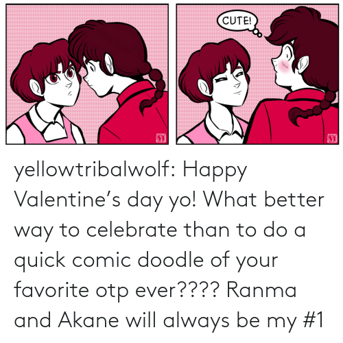 celebrate: yellowtribalwolf:  Happy Valentine's day yo! What better way to celebrate than to do a quick comic doodle of your favorite otp ever???? Ranma and Akane will always be my #1