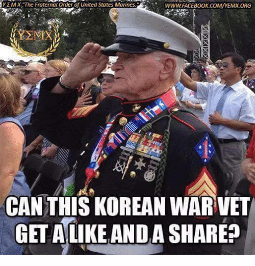 Fraternity, Memes, and Korean: YEMX, The Fraternal order United States Marines.  WWWAFACEBOOK COMMA/YEMXORG  CAN THIS KOREAN WAR VET  GET ALIKE ANDA SHARE