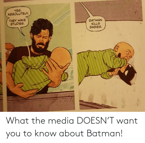 Kills: YES.  ABSOLUTELY.  THEY HAVE  STUDIES.  BATMAN  KILLS  BABIES. What the media DOESN'T want you to know about Batman!