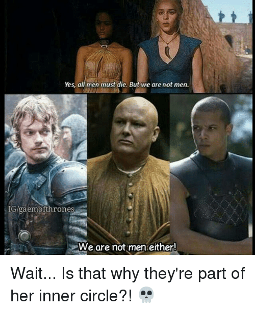 Memes, 🤖, and Yes: Yes, all men must die. But we are not men.  a emofthrones  We are not men either! Wait... Is that why they're part of her inner circle?! 💀