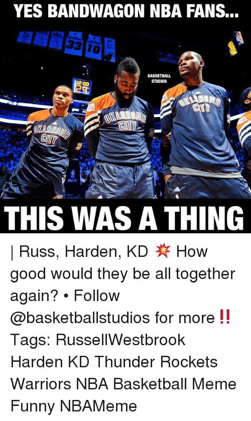 nba-fans: YES BANDWAGON NBA FANS...  BASKETBALL  STUDIOS  THIS WAS A THING | Russ, Harden, KD 💥 How good would they be all together again? • Follow @basketballstudios for more‼️ Tags: RussellWestbrook Harden KD Thunder Rockets Warriors NBA Basketball Meme Funny NBAMeme