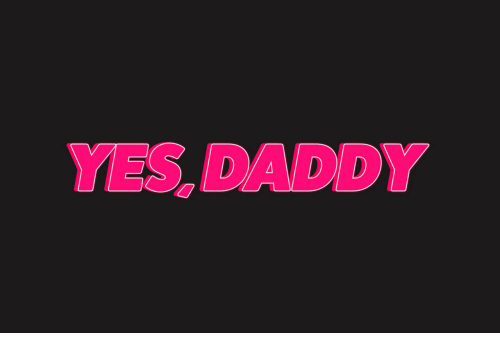 Yes Daddy: YES, DADDY