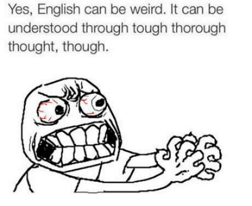 Being Weird, Memes, and Tough: Yes, English can be weird. It can be  understood through tough thorough  thought, though