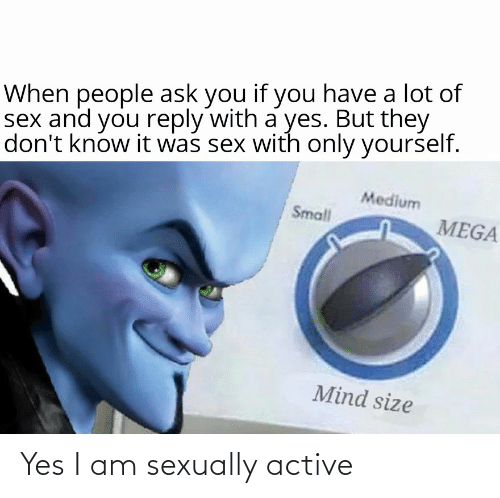 Sexually: Yes I am sexually active
