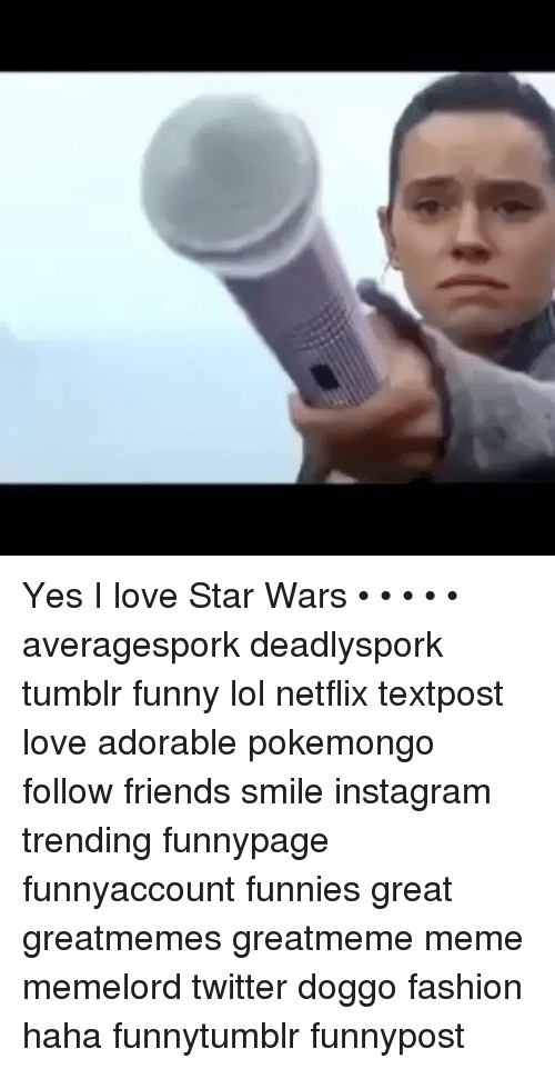 yes i love star wars %E2%80%A2 %E2%80%A2 %E2%80%A2 %E2%80%A2 %E2%80%A2 14826166 🔥 25 best memes about star wars, twitter, and tumblr star wars