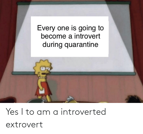 introverted: Yes I to am a introverted extrovert