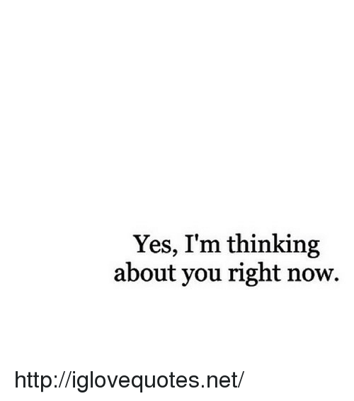 Im Thinking About You: Yes, I'm thinking  about you right now. http://iglovequotes.net/