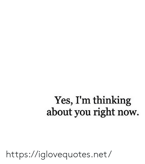 Im Thinking About You: Yes, I'm thinking  about you right now. https://iglovequotes.net/