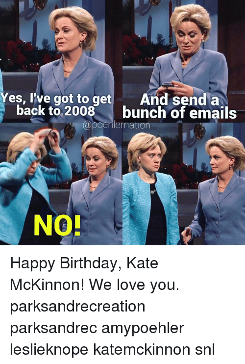yes ive got to get and send a back to 10692326 🔥 25 best memes about no happy birthday no happy birthday memes,Happy Birthday Kate Meme