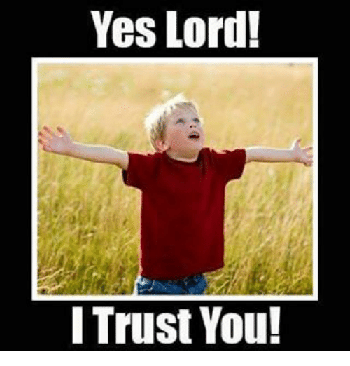 Memes, 🤖, and Yes: Yes Lord!  I Trust You!