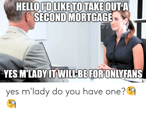 mlady: yes m'lady do you have one?🧐🧐