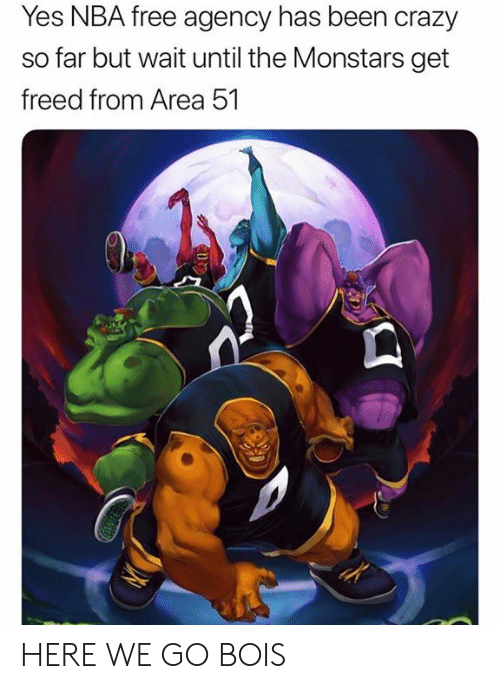 agency: Yes NBA free agency has been crazy  far but wait until the Monstars get  freed from Area 51 HERE WE GO BOIS