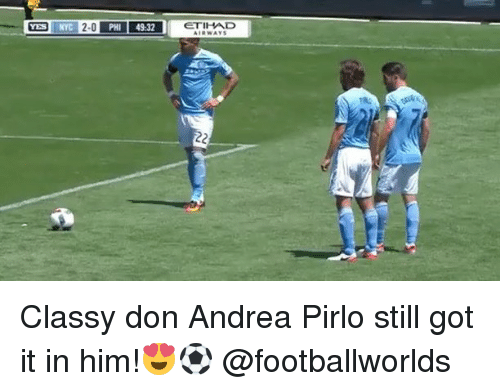 Memes, Andrea Pirlo, and Andrea: YES NYC 2-0 PHI 49-32  ETIHAD Classy don Andrea Pirlo still got it in him!😍⚽️ @footballworlds