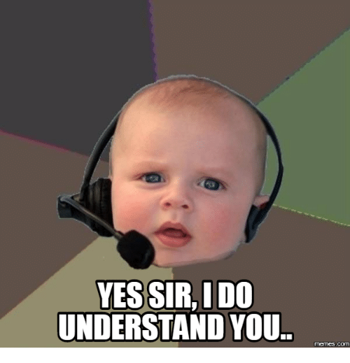 Sir,  Understand, and Yes Sir Meme: YES SIR, I DO  UNDERSTAND YOU.  memes com