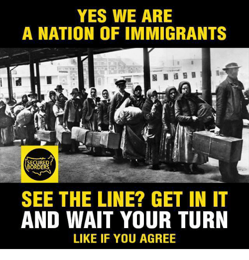 Memes, Nationalism, and Waiting...: YES WE ARE  A NATION OFIMMIGRANTS  SECURED  SEE THE LINE? GET IN IT  AND WAIT YOUR TURN  LIKE IF YOU AGREE