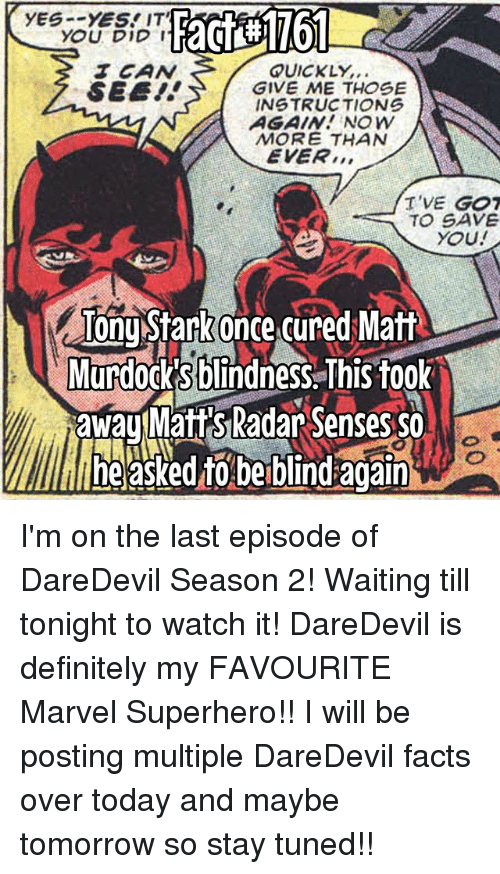 Definitely, Facts, and Memes: YES YES! IT'  YOU DID I  QUICKLY,  SEE!  GIVE ME THOSE  INSTRUCTIONS  AGAIN! NOW  MORE THAN  EVER  T 'VE GOT  TO SAVE  YOU!  Tony Stark once cured Matt  Murdocks blindness This took  away Matt's Radar Senses So  lheased beiblind again I'm on the last episode of DareDevil Season 2! Waiting till tonight to watch it! DareDevil is definitely my FAVOURITE Marvel Superhero!! I will be posting multiple DareDevil facts over today and maybe tomorrow so stay tuned!!