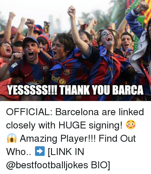 Barcelona, Memes, and Thank You: YESSSSS!!! THANK YOU BARCA OFFICIAL: Barcelona are linked closely with HUGE signing! 😳😱 Amazing Player!!! Find Out Who.. ➡️ [LINK IN @bestfootballjokes BIO]