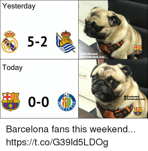 Barcelona, Memes, and Today: Yesterday  5-2  TrollFootball  TheTrollFootball Insta  Today  0-0  OTrollFootball  TheTrollFootball Insta  FC B  1 Barcelona fans this weekend... https://t.co/G39ld5LDOg