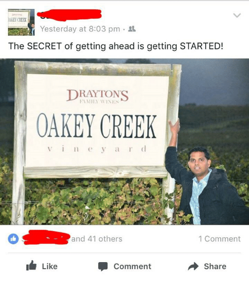 Oakey: Yesterday at 8:03 pm  The SECRET of getting ahead is getting STARTED!  DRAY TONS  OAKEY CREEK  a l'  and 41 others  1 Comment  Like  Comment  Share