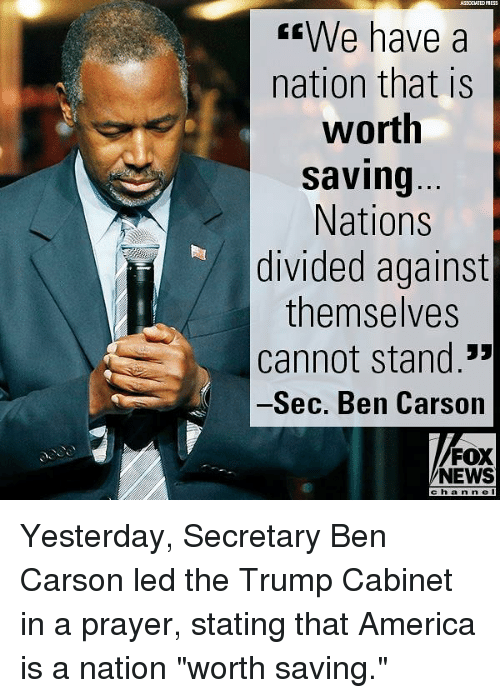 "America, Ben Carson, and Memes: Yesterday, Secretary Ben Carson led the Trump Cabinet in a prayer, stating that America is a nation ""worth saving."""