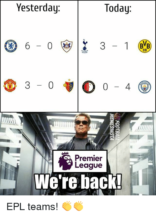 Memes, Premier League, and Today: Yesterday:  Today  09  3-0  0-4 (  Premier  League  We're back! EPL teams! 👏👏