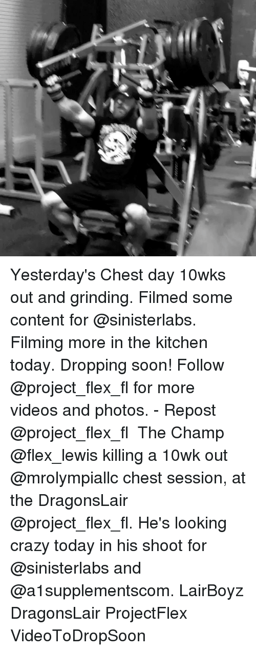 Crazy, Flexing, and Memes: Yesterday's Chest day 10wks out and grinding. Filmed some content for @sinisterlabs. Filming more in the kitchen today. Dropping soon! Follow @project_flex_fl for more videos and photos. - Repost @project_flex_fl ・・・ The Champ @flex_lewis killing a 10wk out @mrolympiallc chest session, at the DragonsLair @project_flex_fl. He's looking crazy today in his shoot for @sinisterlabs and @a1supplementscom. LairBoyz DragonsLair ProjectFlex VideoToDropSoon
