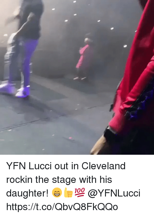 Memes, Cleveland, and 🤖: YFN Lucci out in Cleveland rockin the stage with his daughter! 😁👍💯 @YFNLucci https://t.co/QbvQ8FkQQo