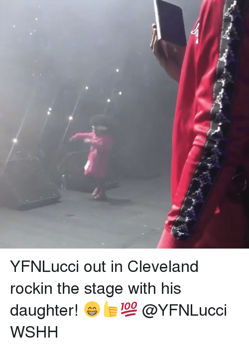 Memes, Wshh, and Cleveland: YFNLucci out in Cleveland rockin the stage with his daughter! 😁👍💯 @YFNLucci WSHH