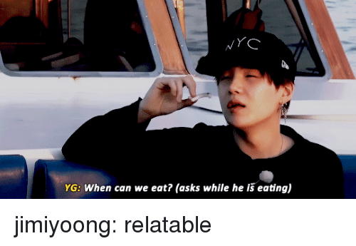 Tumblr, Blog, and Http: YG: When can we eat? (asks while he is eating) jimiyoong:  relatable