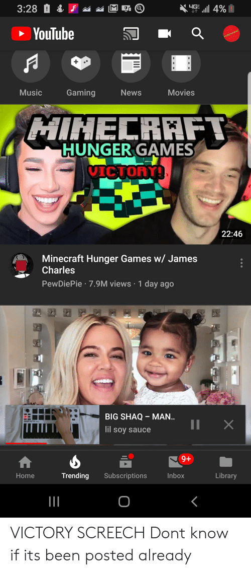 victory screech: YIG 4%  3:28  YouTube  MUSIC MANIAC  Gaming  News  Movies  Music  MIHECRAFT  HUNGER GAMES  VICTORY!  22:46  Minecraft Hunger Games w/ James  Charles  PewDiePie 7.9M views 1 day ago  BIG SHAQ MAN..  II  AKAI MPKmini  X  lil soy sauce  9+  Library  Trending  Subscriptions  Inbox  Home  O VICTORY SCREECH Dont know if its been posted already