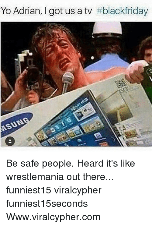 Wrestlemania: Yo Adrian, I got us a tv Be safe people. Heard it's like wrestlemania out there... funniest15 viralcypher funniest15seconds Www.viralcypher.com