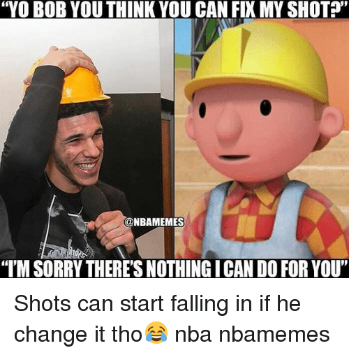 "Basketball, Nba, and Sorry: ""YO BOB YOU THINK YOU CAN FIX MY SHOT?""  @NBAMEMES  ""I'M SORRY THERE'S NOTHING ICAN DO FOR YOU"" Shots can start falling in if he change it tho😂 nba nbamemes"
