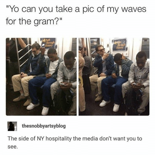 "hospitality: ""Yo can you take a pic of my waves  for the gram?""  Path  Throng  History  History  thesnobbyartsyblog  The side of NY hospitality the media don't want you to  see"