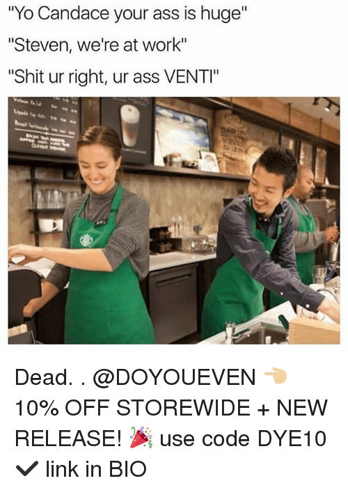 """Ass, Gym, and Shit: """"Yo Candace your ass is huge""""  """"Steven, we're at work""""  """"Shit ur right, ur ass VENTI"""" Dead. . @DOYOUEVEN 👈🏼 10% OFF STOREWIDE + NEW RELEASE! 🎉 use code DYE10 ✔️ link in BIO"""