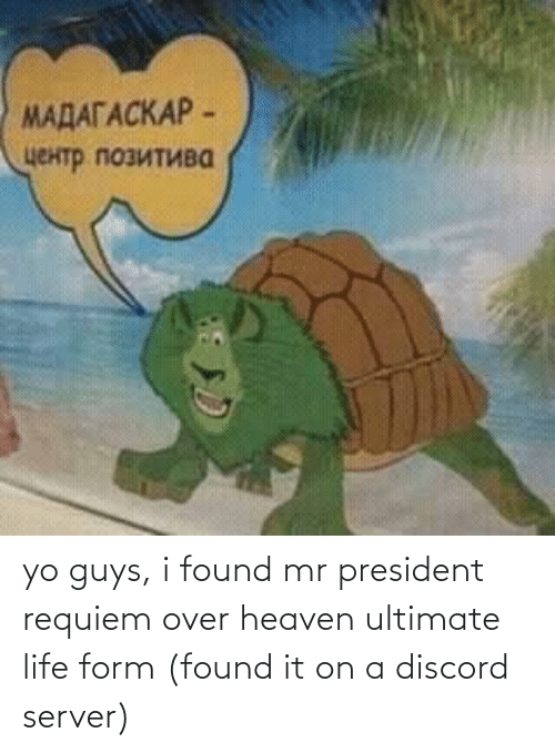 mr president: yo guys, i found mr president requiem over heaven ultimate life form (found it on a discord server)