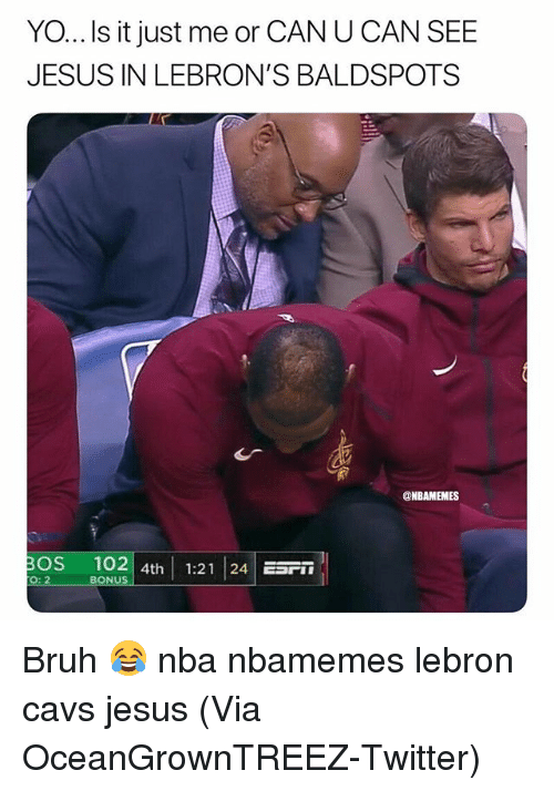 Basketball, Bruh, and Cavs: YO...Is it just me or CAN U CAN SEE  JESUS IN LEBRON'S BALDSPOTS  ONBAMEMES  OS 102 4h 1:21 24 r  O: 2  BONUS Bruh 😂 nba nbamemes lebron cavs jesus (Via OceanGrownTREEZ-Twitter)