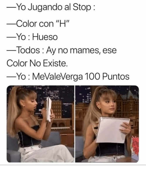 "Yo, Color, and Con: -Yo Jugando al Stop  -Color con ""H""  -Yo Hueso  -Todos Ay no mames, ese  Color No Existe.  -Yo MeValeVerga 100 Puntos"