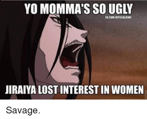 Memes, Savage, and Ugly: YO MOMMA'S SO UGLY  FB COM/OFFICIALKWI  JIRAIYA LOST INTEREST IN WOMEN Savage.