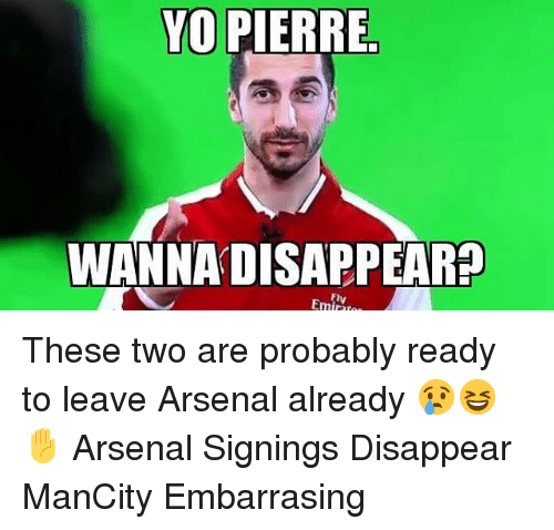 Arsenal, Memes, and Yo: YO PIERRE  WANNA DISAPPEAR?  Ely  Emira These two are probably ready to leave Arsenal already 😢😆✋ Arsenal Signings Disappear ManCity Embarrasing