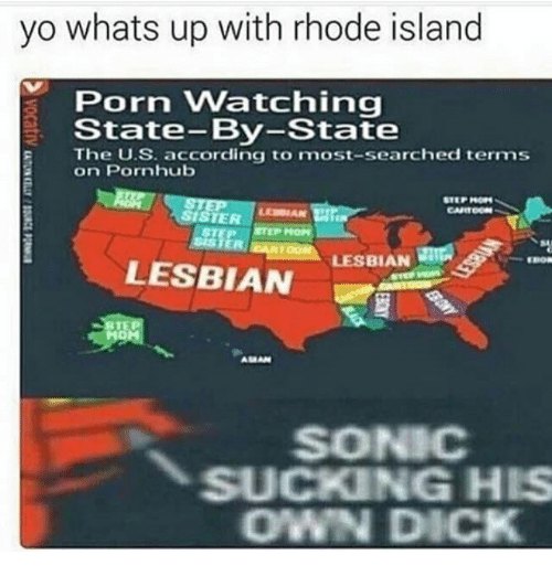 Rhode Island: yo whats up with rhode island  Porn Watching  State-By-State  The U.S. according to most-searched terms  on Pornhub  LESBIAN  LESBIAN  SONIC  SUCKING HIS  OWN DICK