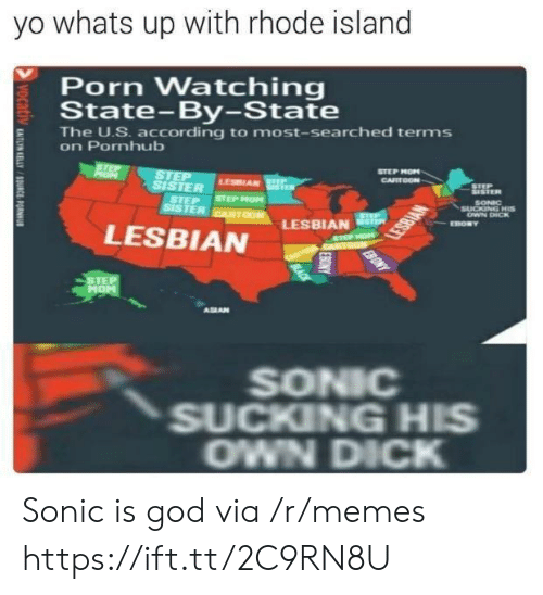 Rhode Island: yo whats up with rhode island  Porn Watching  State-By-State  The U.S. according to most-searched terms  on Pornhub  E  STEP MON  LESBIAN  STER  STEP STEP MOM  SONNC  TER  LESBIAN  LESBIAN  HOM  ALAN  SONIC  SUCKING HIS  OWN DICK Sonic is god via /r/memes https://ift.tt/2C9RN8U