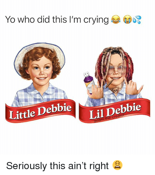 Crying, Memes, and Yo: Yo who did this I'm crying  Little Debbie  Lil Debbie Seriously this ain't right 😩