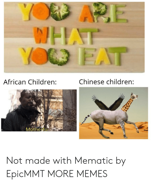 african: YOD APE  WHAT  YO EAT  Chinese children:  African Children:  Motherfu Not made with Mematic by EpicMMT MORE MEMES