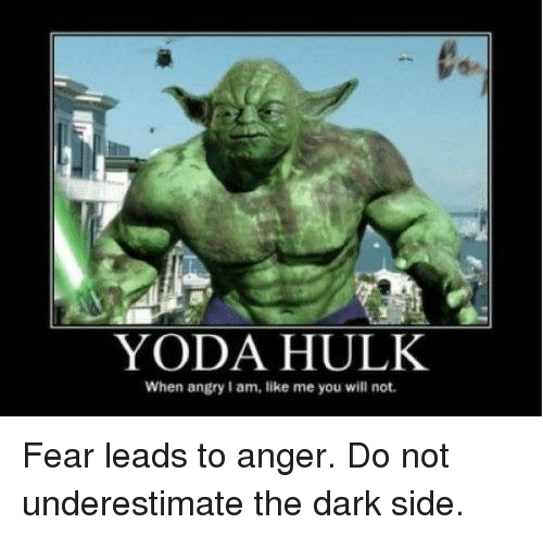 yoda hulk when angry lam like me you will not 2744273 🔥 25 best memes about fear leads to anger anger leads to hate,Fear Leads To Anger Meme