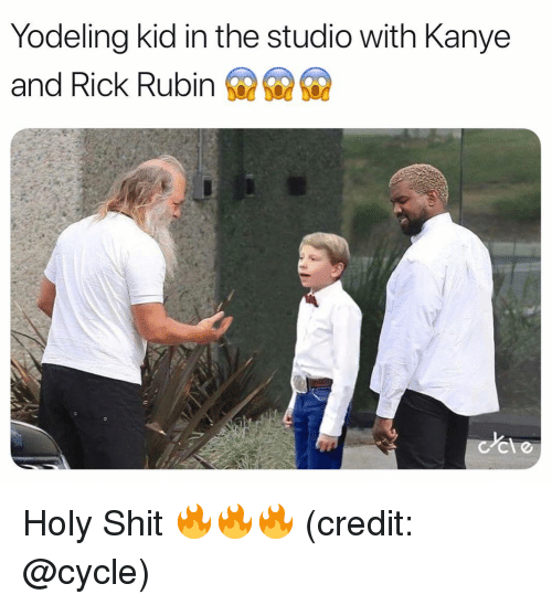 Rubin: Yodeling kid in the studio with Kanye  and Rick Rubin Holy Shit 🔥🔥🔥 (credit: @cycle)
