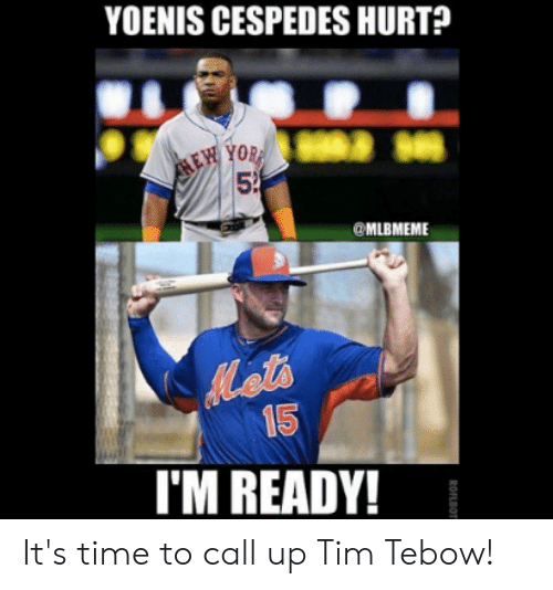 Tim Tebow: YOENIS CESPEDES HURT?  YO  52  @MLBMEME  15  I'M READY! It's time to call up Tim Tebow!