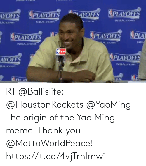 "Meme Thank You: YOFFS PLAYOFFS  AYOFFS PLAYOFFS  NUA com  сон""  TV  AYOFFS  PLAYOFFS  De RT @Ballislife: @HoustonRockets @YaoMing The origin of the Yao Ming meme. Thank you @MettaWorldPeace!   https://t.co/4vjTrhlmw1"